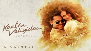 Download Hindi Video Songs - A Glimpse of Kaatru Veliyidai - Mani Ratnam | A.R. Rahman | Karthi, Aditi Rao Hydari