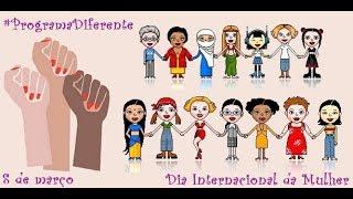Programa Diferente nº 191 - Mulheres no Poder! Dia Internacional da Mulher (8/3/2019)