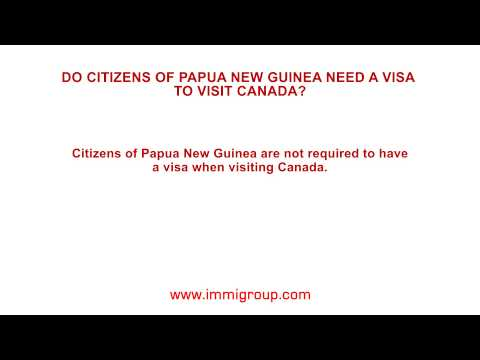 Do citizens of Papua New Guinea need a visa to visit Canada?