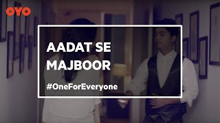 OYO Rooms TVC - #OneForEveryone - Aadat Se Majboor