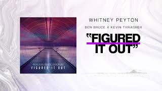 WHITNEY PEYTON - Figured It Out (feat. Ben Bruce & Kevin Thrasher)