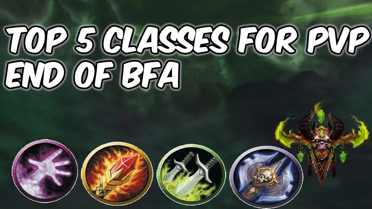 Top 5 Classes For Pvp End Of Bfa Wow 8 3 Youtube