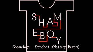 Shameboy - Strobot (Netsky Remix)