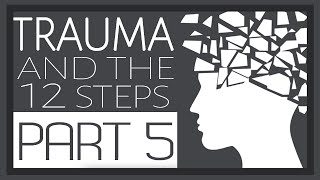 Trauma and the 12 Steps (Part 5)