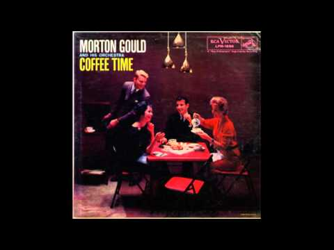 Morton Gould And His Orchestra ‎– Coffee Time - 1958 - full album