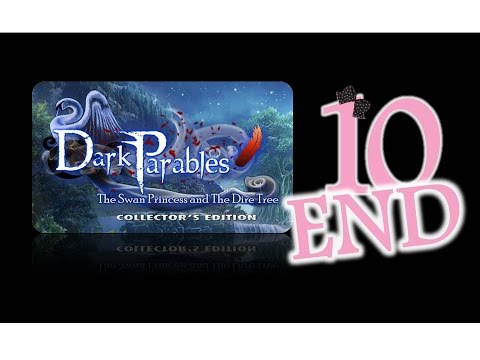 Dark Parables 11: The Swan Princess and the Dire Tree (CE) - Ep10 - The End - w/Wardfire