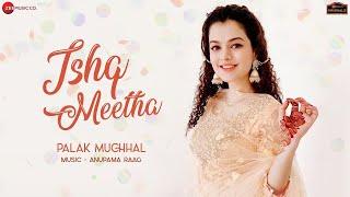 Ishq Meetha - Palak Muchhal | Anupama Raag | Ishq Meetha Hai Song Palak Muchhal | Ishq Mitha Hayi |