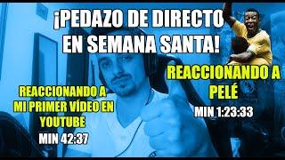 EL PEDAZO DE DIRECTO DE SEMANA SANTA! · REACCIONANDO A PELÉ · REACCIONANDO A MI PRIMER VÍDEO EN YT