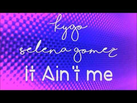 Kygo - It Ain't Me ft. Selena Gomez (Lyrics)