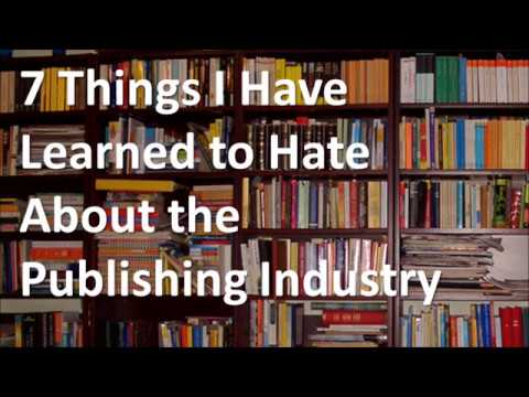 7 Things I Have Learned To Hate About The Publishing Industry
