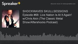 Episode #68: Live Nation Is At It Again! w/Chris Akin (The Classic Metal Show/Aftershocks Podcast)