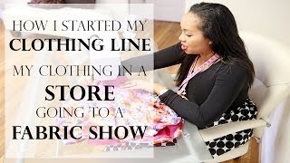 VLOG: How I started my clothing line,My 1st Store & Fabric Show