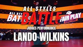 Lando Wilkins | Judges Showcase | All Styles Battle |  Fair Play Dance Camp 2019