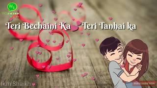 Teri Bechaini Ka Tanhai Ka Ehsas Hai Mujhko |Whatsapp Status