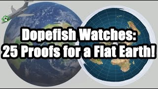 [Dopefish] Dopefish Watches 25 Proofs for a Flat Earth! (Part 1/3)
