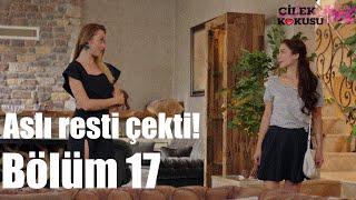 Çilek Kokusu 17. Bölüm - Aslı Resti Çekti!