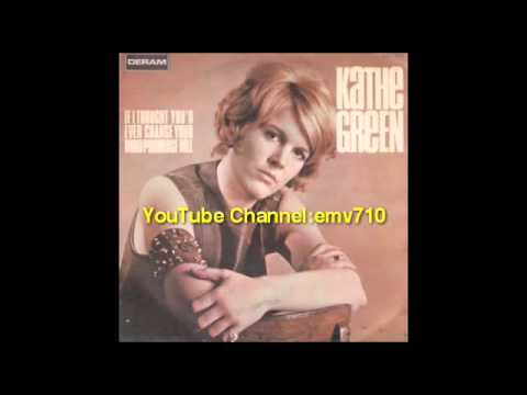 If I Thought You'd Ever Change Your Mind - Kathe Green