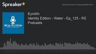 Identity Edition - Water - Ep_125 - RE Podcasts