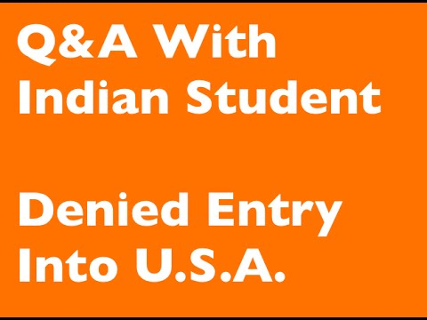 Interview  with Indian Student - Denied Entry into U.S.A. at