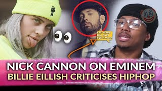 Nick Cannon Recalls Story of Seeking to Fight Eminem, Billie Eillish Roasted For Comments on Hiphop