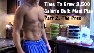 Time To Grow 3,500 Calorie Bulk Meal Plan Part 2: The Prep