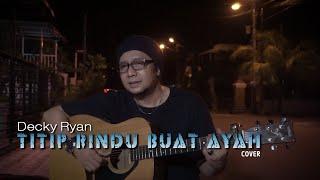 Download Lagu TITIP RINDU BUAT AYAH - EBIET G. ADE COVER BY DECKY RYAN mp3