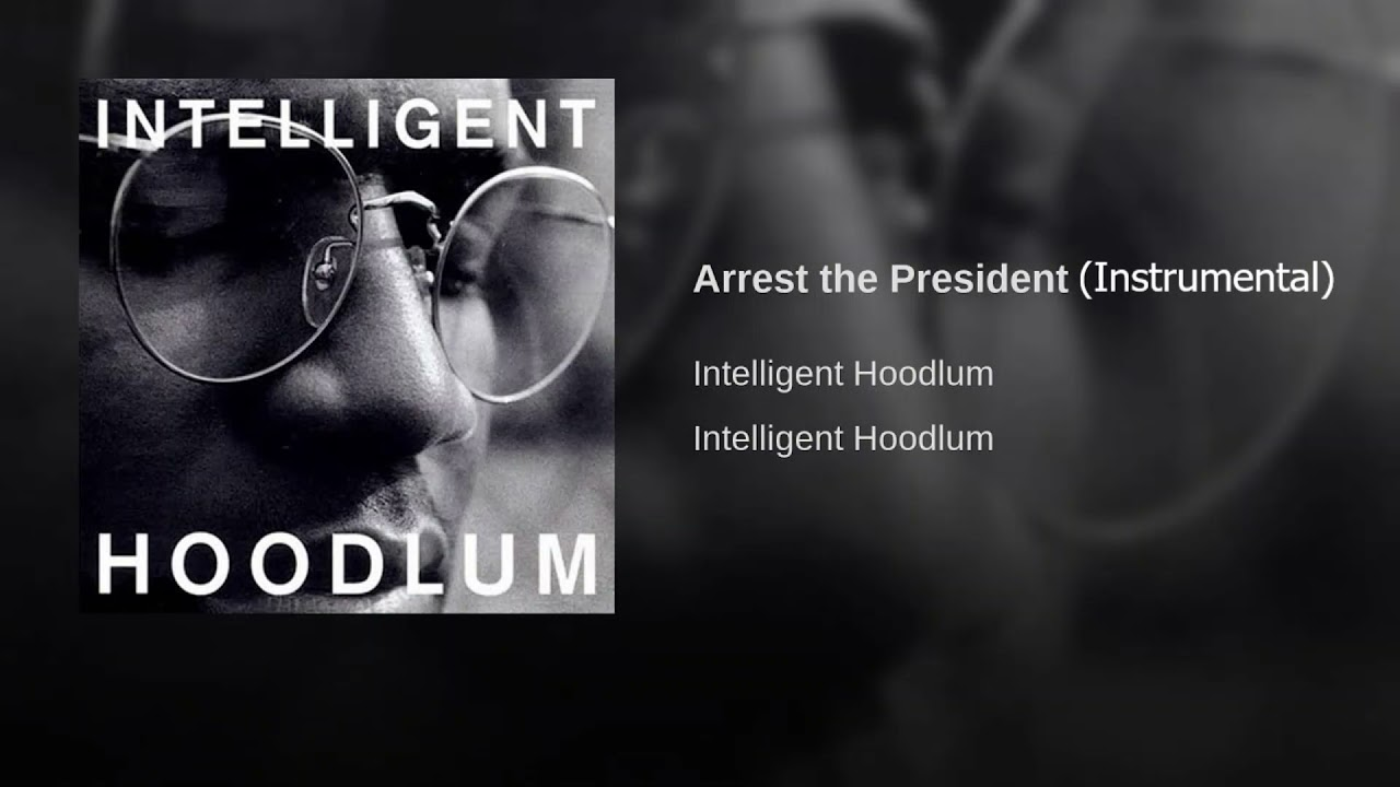Download Intelligent Hoodlum - Arrest the President (Instrumental)