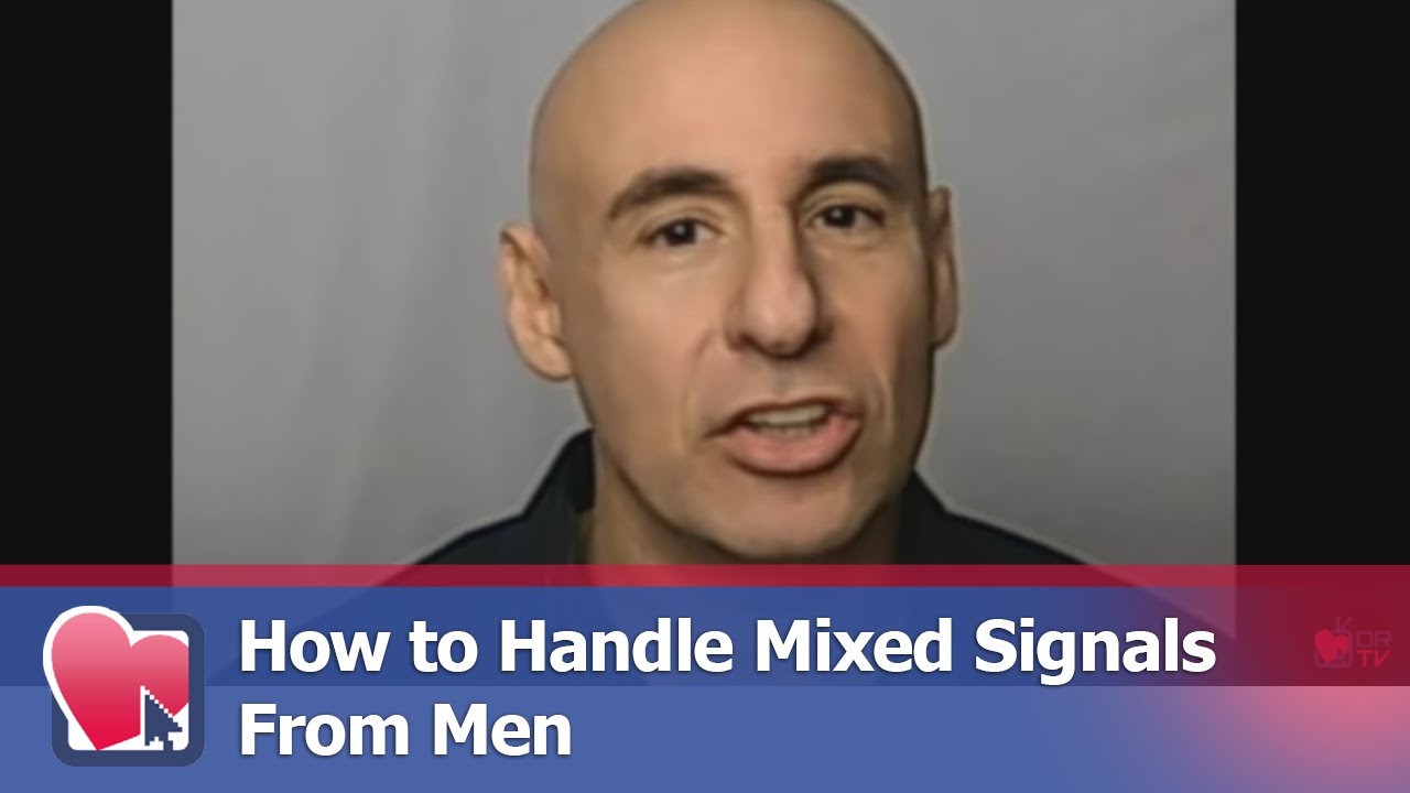 men who give mixed signals