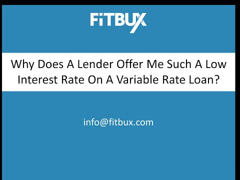 Why Does My Lender Offer Me Such A Low Interest Rate On A Variable Rate Loan?