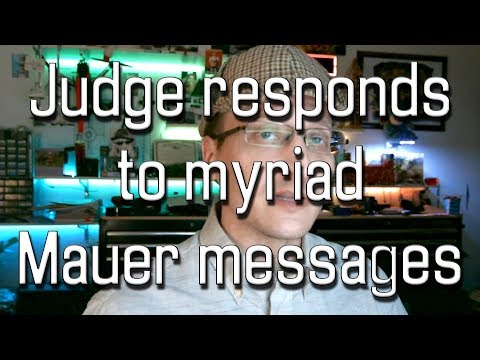 Judge responds to myriad Mauer messages