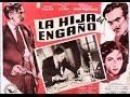 La Hija Del Engaño - Pelicula Completa by Film&Clips