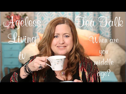 Tea Talk -  When Is Middle Age?