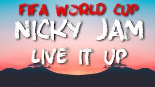 Nicky Jam - Live It Up [LYRICS] (feat. Will Smith & Era Istrefi) // 2018 FIFA World Cup Russia