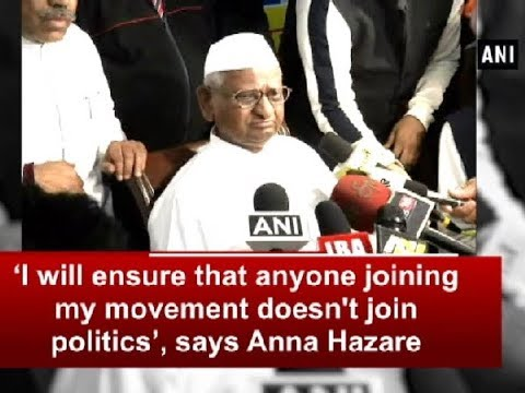 'I will ensure that anyone joining my movement doesn't join politics', says Anna Hazare - ANI News