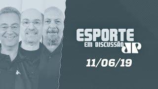 Esporte em Discussão - 11/06/19