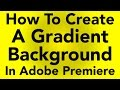 How to Create a Gradient Background in Premiere Pro