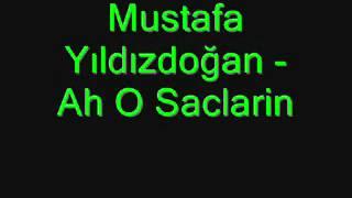 Mustafa YILDIZDOĞAN  -  Ah O Saçlarin