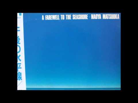 NAOYA MATSUOKA - A Farewell to the Seashore