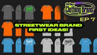 First Streetwear Ideas! • Starting a Clothing Brand Episode 7 [Recap]