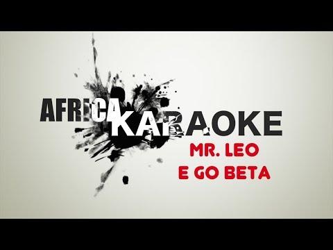 Mr Leo - E Go Beta   Karaoke version (instrumental + Lyrics)