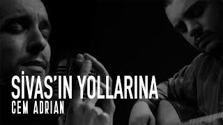 Cem Adrian - Sivas'ın Yollarına (Live)