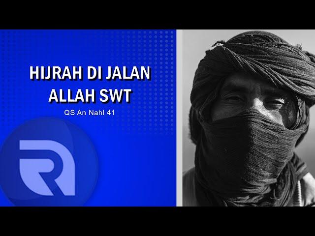 Hijrah Di Jalan Allah SWT - AsbabunNuzul QS An Nahl 41 - Ust Dikdik