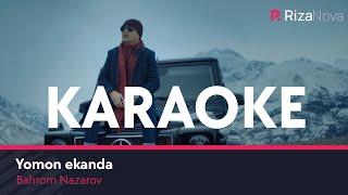 Bahrom Nazarov - Yomon ekanda (Karaoke)  Бахром Назаров - Ёмон эканда (караоке)