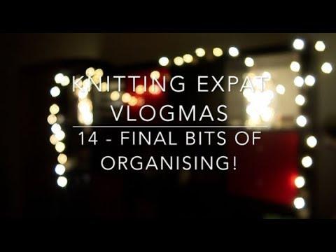 Knitting Expat VLOGMAS - Day 14 - Final Bits of Organising!