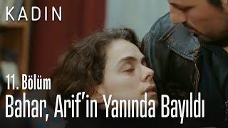 Bahar, Arif'in yanında bayıldı - Kadın 11. Bölüm