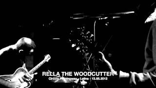 RELLA THE WOODCUTTER @ Circolo H - 13.05.2012