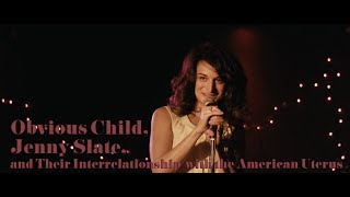 Obvious Child, Jenny Slate, and Their Interrelationship With the American Uterus