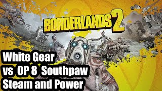 Borderlands 2: White Gear vs OP 8 Southpaw Steam and Power