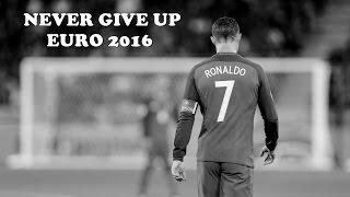 Cristiano Ronaldo ▷ Never Give Up ▷ UEFA EURO 2016