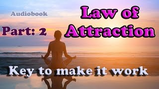 Law of Attraction - How to make it work - Audio Part 2